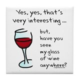 Seen my wine funny Tile Coaster