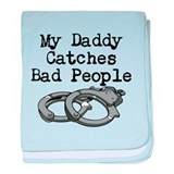 My Daddy Catches Bad People baby blanket