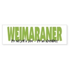 Weimaraner IT'S AN ADVENTURE Bumper Bumper Sticker