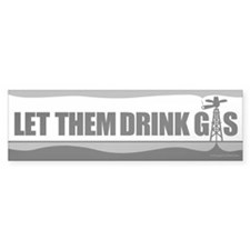 Let Them Drink Gas B&W Bumper Sticker