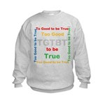 OYOOS Too Good to be True design Kids Sweatshirt