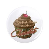 "The best things are Chocolate! 3.5"" Button"