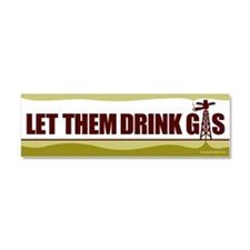 Let Them Drink Gas - Car Magnet 10 x 3