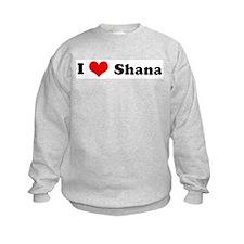 I Love Shana Sweatshirt