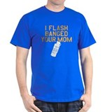 Flash Banged Your Mom T-Shirt