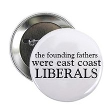 "Founding Fathers Were Liberals 2.25"" Button"