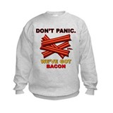 Don't Panic. We've Got Bacon Sweatshirt