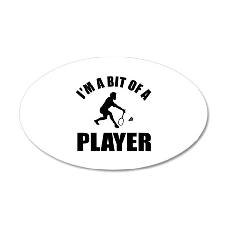 I'm a bit of a player badminton 22x14 Oval Wall Pe