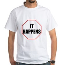 It Happens T-Shirt