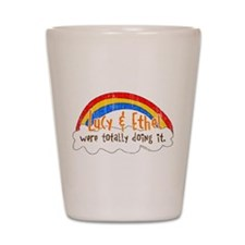 Lucy & Ethel Were Doing It Shot Glass