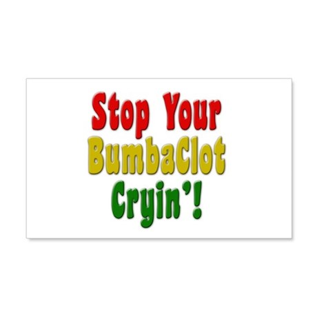 Stop Your BumbaClot Cryin'! 22x14 Wall Peel