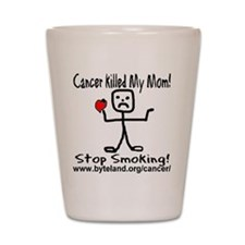 Cancer Killed My Mom Stop Smo Shot Glass