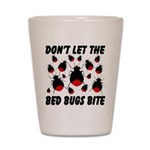 Don't Let The Bed Bugs Bite Shot Glass