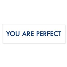 You Are Perfect Bumper Sticker