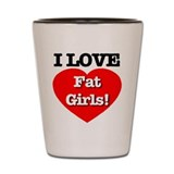 I Love Fat Girls! Shot Glass