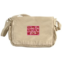I love you like crazy! Messenger Bag