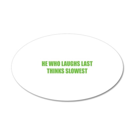 Who laughs last thinks slowest 22x14 Oval Wall Pee