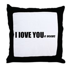I LOVE YOUr boobs Throw Pillow
