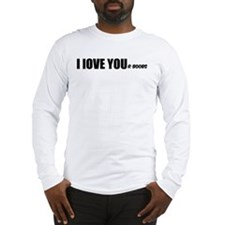 I LOVE YOUr boobs Long Sleeve T-Shirt