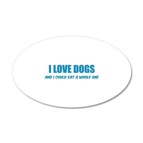 I love dogs 22x14 Oval Wall Peel