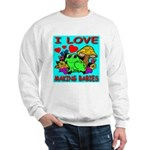 I Love Making Babies Sweatshirt