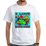 I Love Making Babies White T-Shirt