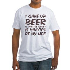 I gave up beer Fitted T-Shirt