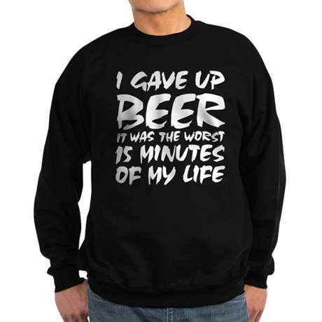 I gave up beer Sweatshirt (dark)