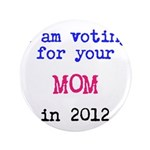 I am voting for your MOM in 2 3.5