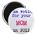 I am voting for your MOM in 2 Magnet