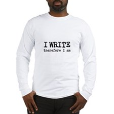 I Write Therefore I Am Long Sleeve T-Shirt