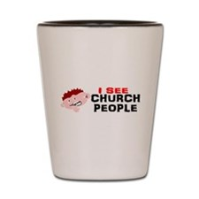 I see church folk2 Shot Glass