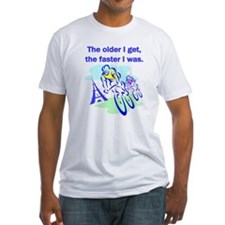 The older I get... Shirt