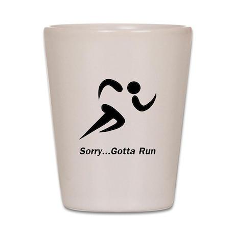 Gotta Run Shot Glass
