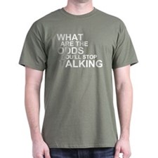 What Are The Odds You'll Stop T-Shirt