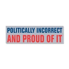 Politically Incorrect Car Magnet 10 x 3
