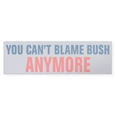 You Can't Blame Bush Bumper Sticker
