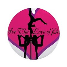 For The Love Of Pole Dance Ornament (Round)