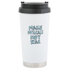 Make Musicals Not War Ceramic Travel Mug
