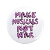 "Make Musicals Not War 3.5"" Button"