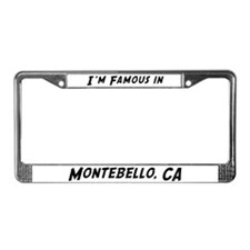 Famous in Montebello License Plate Frame
