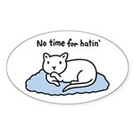 No Time for Hatin' Sticker (Oval)