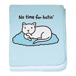 No Time for Hatin' baby blanket