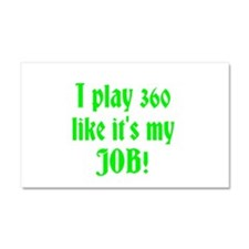 I play 360 like it's my JOB! Car Magnet 20 x 12