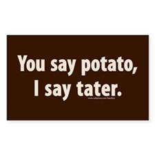 You say potato, I say tater Rectangle Sticker (10)