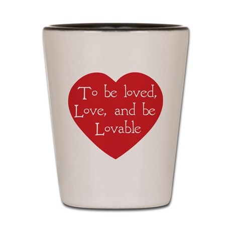Love and be Lovable Shot Glass