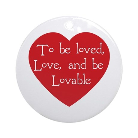 Love and be Lovable Round Ornament