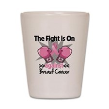 Fight is On Breast Cancer Shot Glass