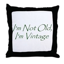 I'm Not Old, I'm Vintage Throw Pillow