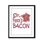 Sir France Is Bacon Framed Panel Print